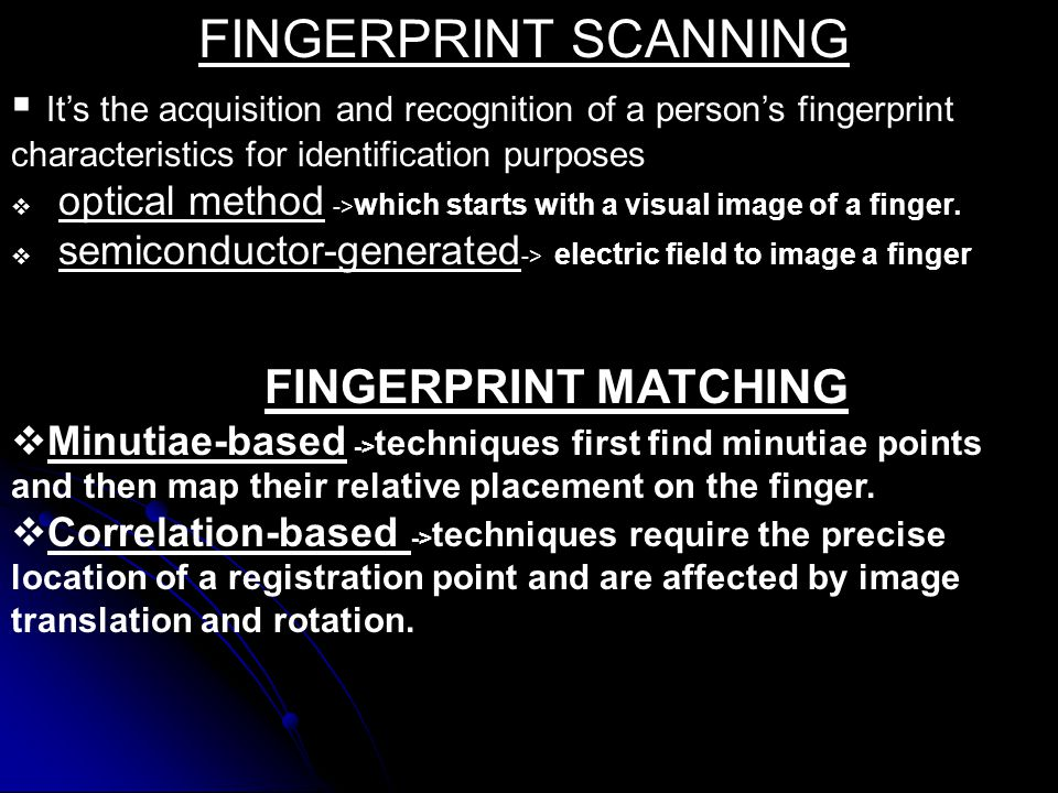 FINGERPRINT SCANNING It's the acquisition and recognition of a person's fingerprint characteristics for identification purposes.