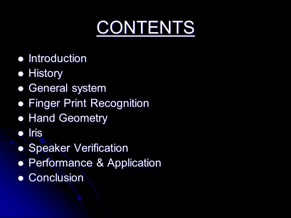 CONTENTS Introduction History General system Finger Print Recognition