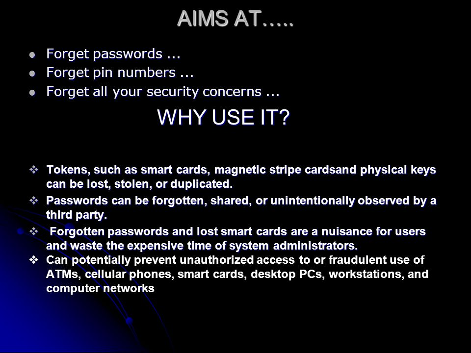 AIMS AT….. Forget passwords ... Forget pin numbers ...