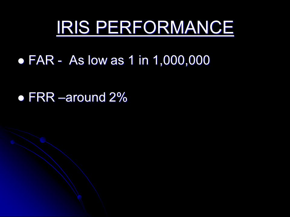 IRIS PERFORMANCE FAR - As low as 1 in 1,000,000 FRR –around 2%