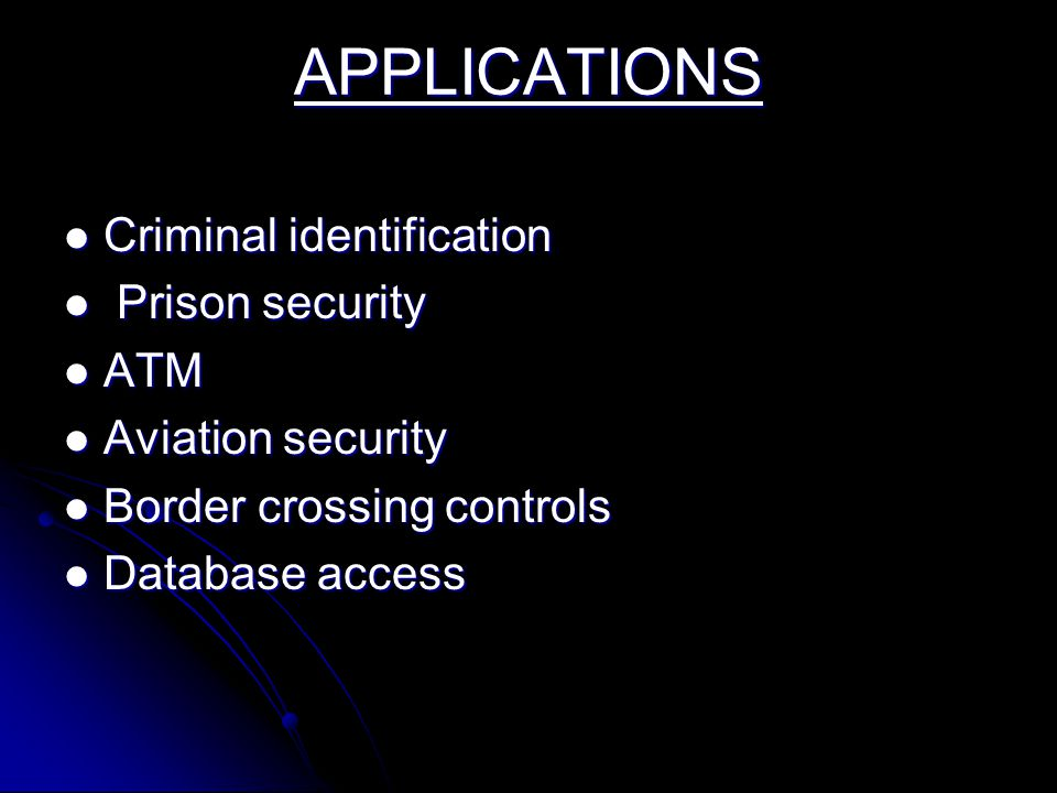 APPLICATIONS Criminal identification Prison security ATM