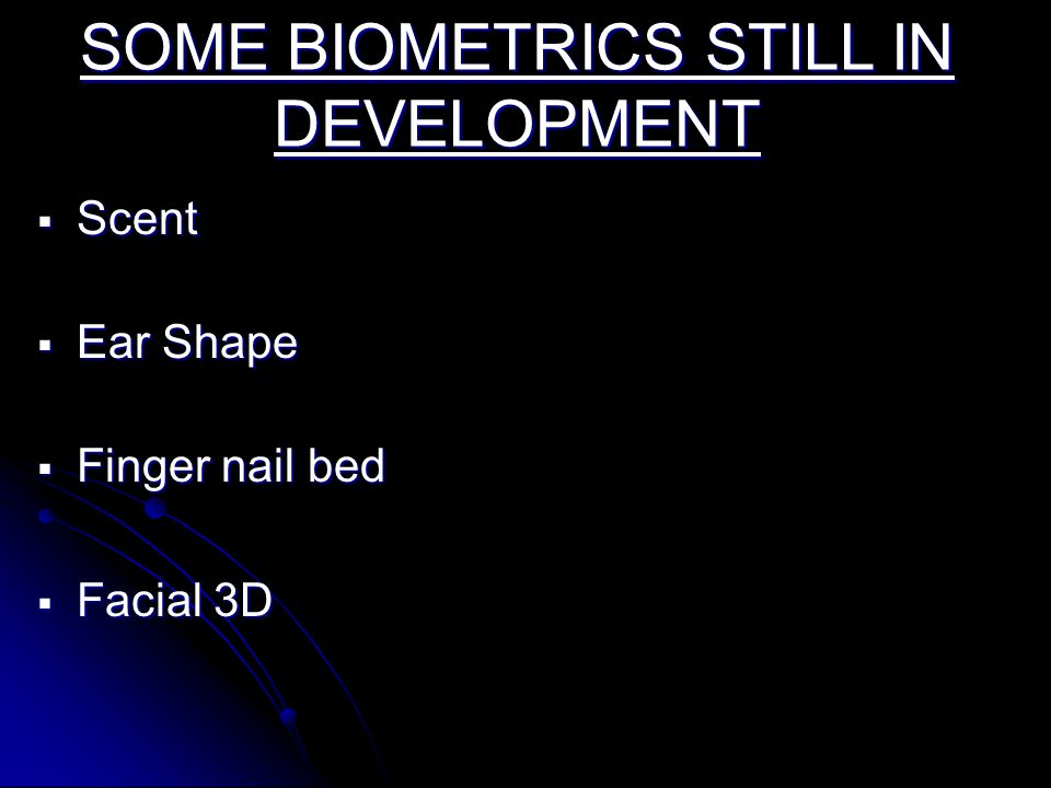 SOME BIOMETRICS STILL IN DEVELOPMENT
