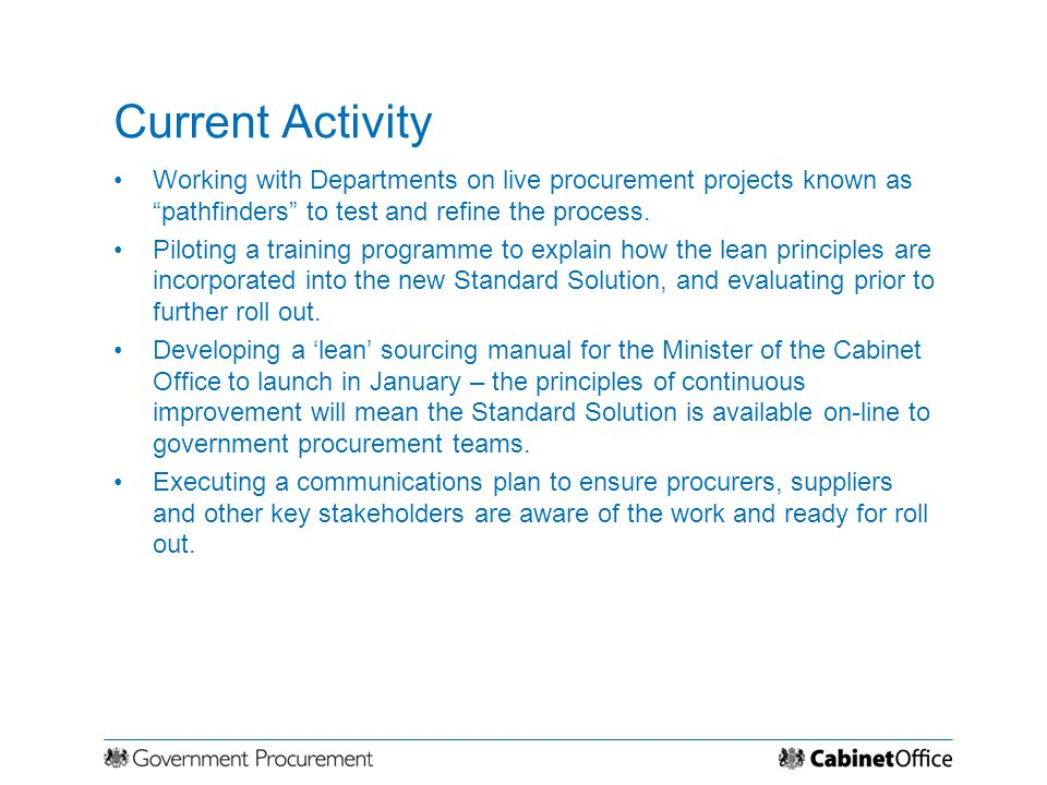 Current Activity Working with Departments on live procurement projects known as pathfinders to test and refine the process.