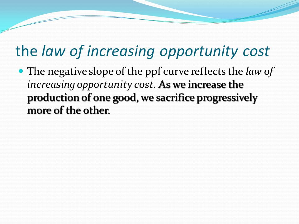 law of increasing cost essay The law of increasing opportunity costs says that, as we produce more of a particular good, the opportunity cost of producing that good increases the main reason for this is the fact that.