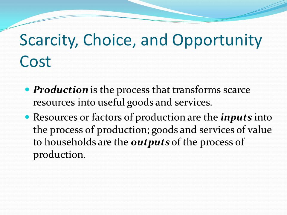 scarcity and opportunity cost of choices When unlimited wants meet limited resources, it is known as scarcity  the  opportunity cost of the decision to invest in stock is the value of the interest.