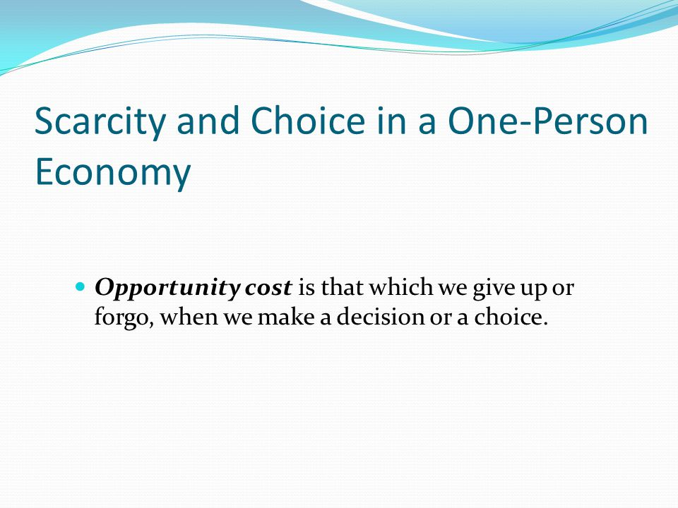 scarcity and opportunity cost of being In short scarcity means a limited amount of some commodity is present,  what is scarcity  what is an opportunity cost.