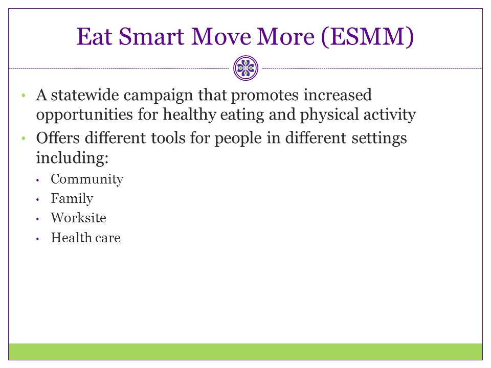 Eat Smart Move More (ESMM)