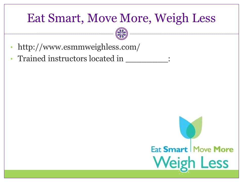 Eat Smart, Move More, Weigh Less