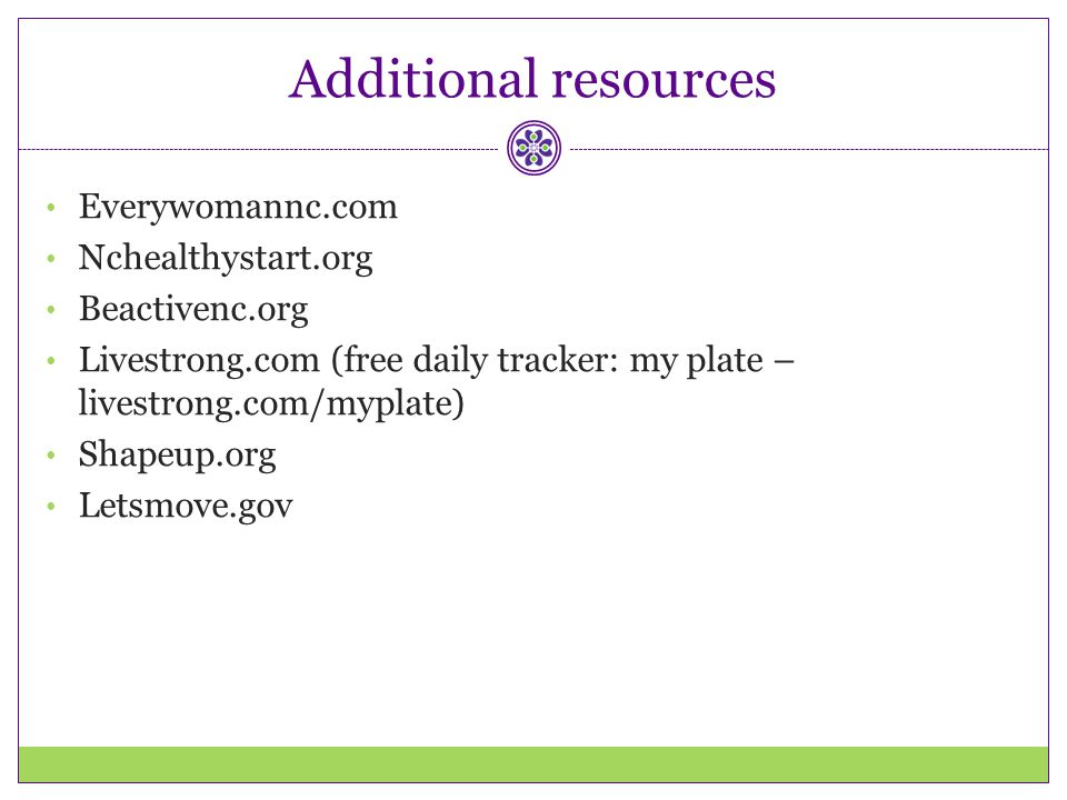 Additional resources Everywomannc.com Nchealthystart.org