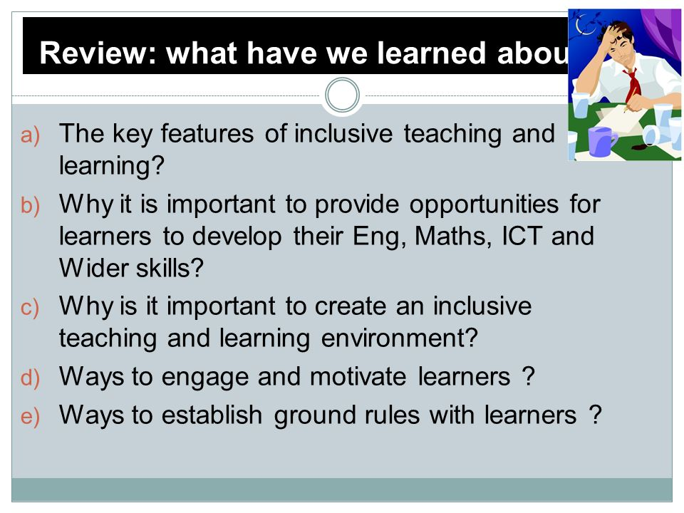 Explain ways to engage and motivate learners in an inclusive learning environment