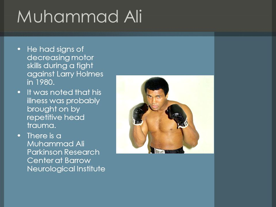 Muhammad Ali He had signs of decreasing motor skills during a fight against Larry Holmes in