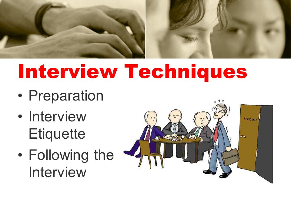 Interview Techniques Preparation Interview Etiquette