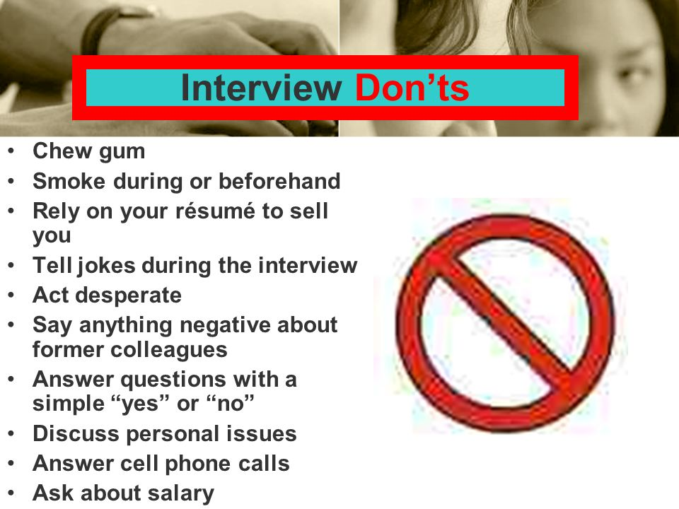 Interview Don'ts Chew gum Smoke during or beforehand