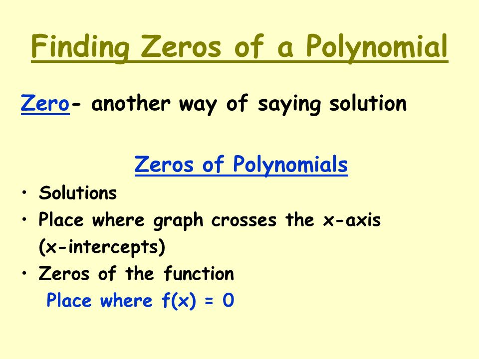 finding polynomials The first step in finding the solutions of (that is, the x-intercepts of, plus any complex-valued roots of) a given polynomial function is to apply the rational roots test to the polynomial's leading coefficient and constant term, in order to get a list of values that might possibly be solutions.