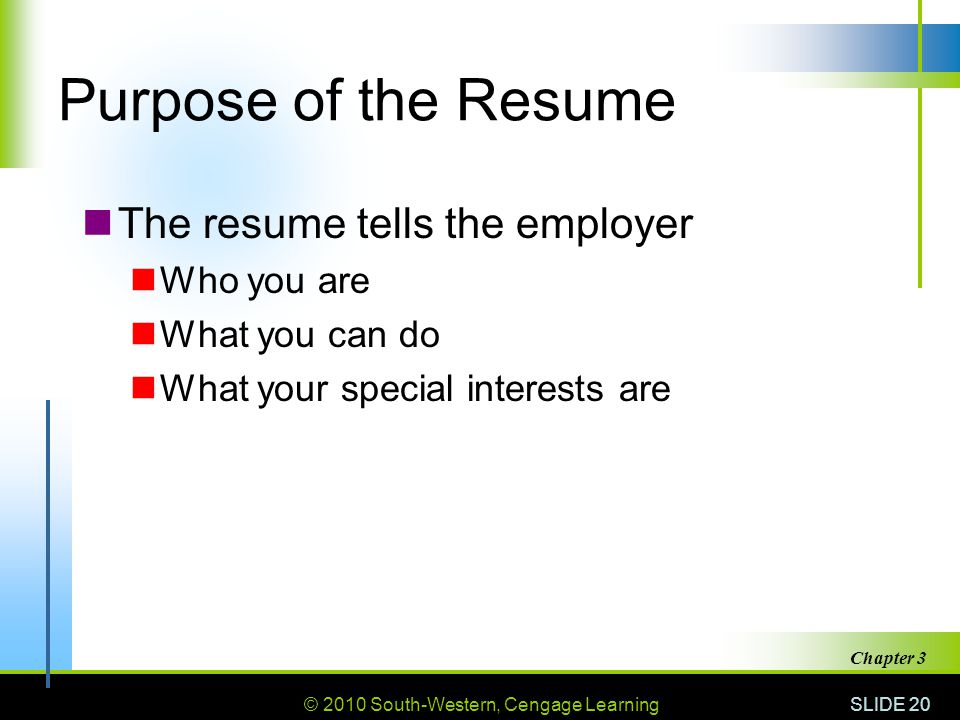 Purpose of the Resume The resume tells the employer Who you are