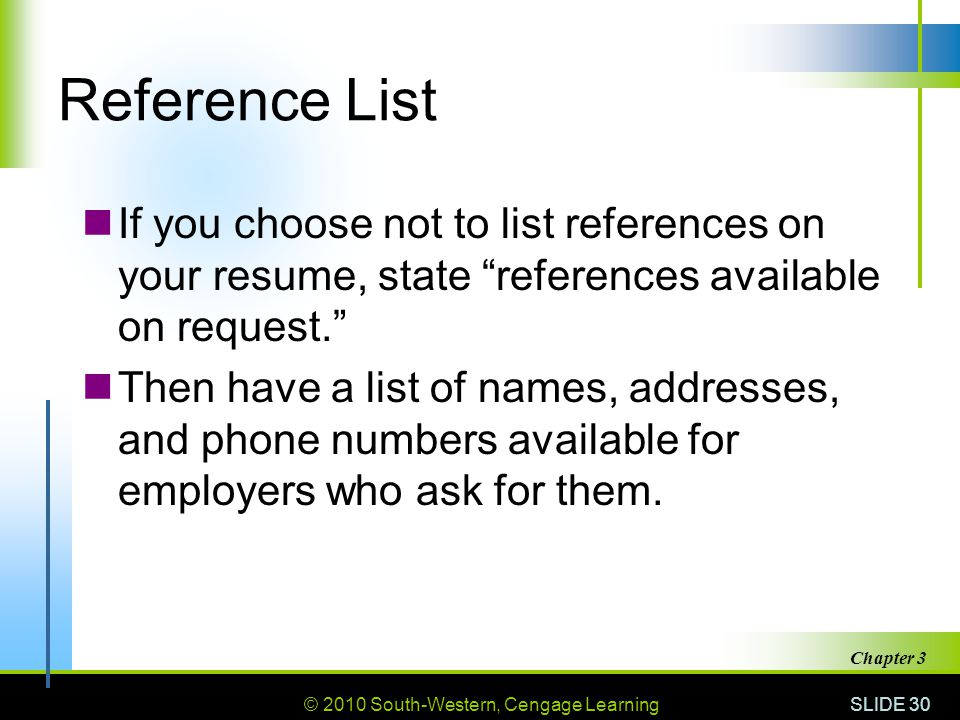 Reference List If you choose not to list references on your resume, state references available on request.