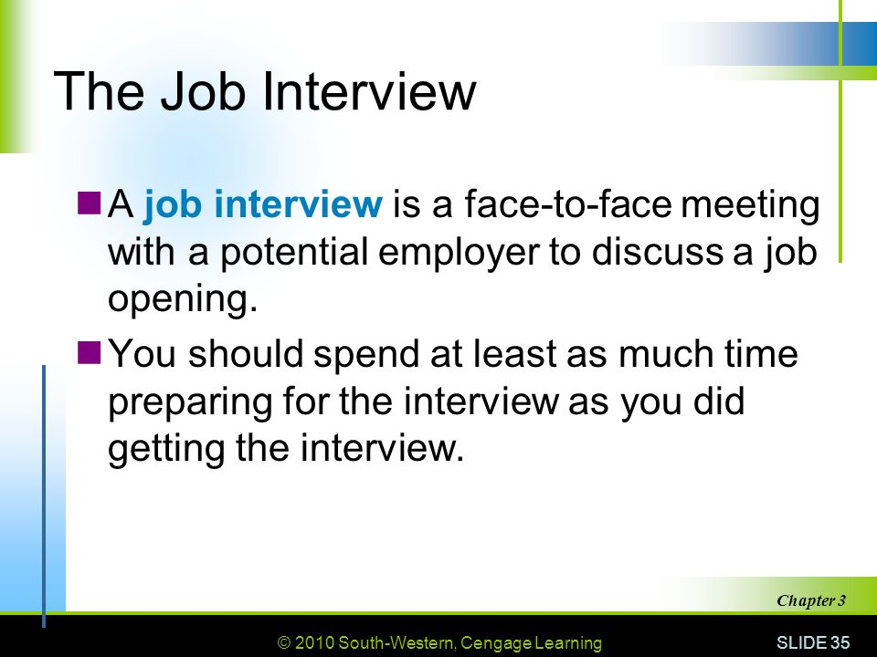 The Job Interview A job interview is a face-to-face meeting with a potential employer to discuss a job opening.