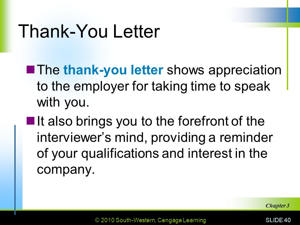 Thank-You Letter The thank-you letter shows appreciation to the employer for taking time to speak with you.