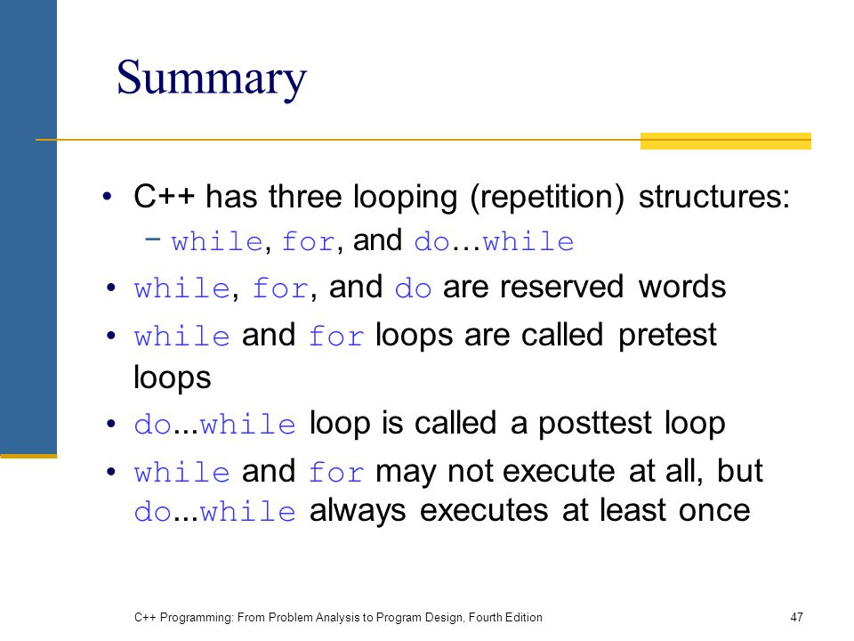 Summary C++ has three looping (repetition) structures: