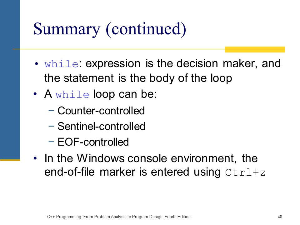 Summary (continued) while: expression is the decision maker, and the statement is the body of the loop.