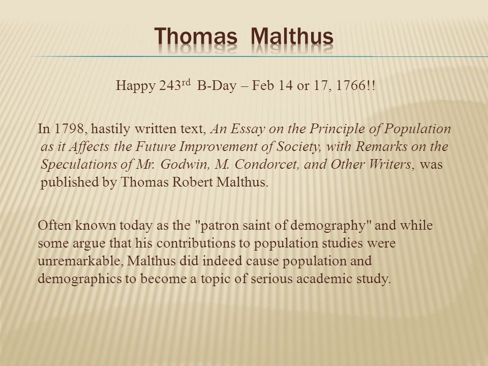 thomas malthus first essay on population Home free essays thomas malthus: theory of population malthus stated that, the populations', of the world would increase in geometric proportions while the food resources first, he did not foresee and probably could not have foreseen, the impacts of the industrial revolution on.