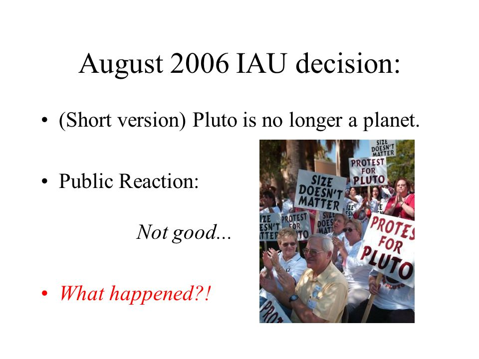 August 2006 IAU decision: (Short version) Pluto is no longer a planet.