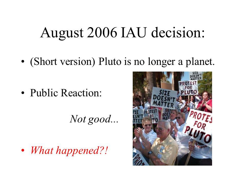 August 2006 IAU decision: (Short version) Pluto is no longer a planet.