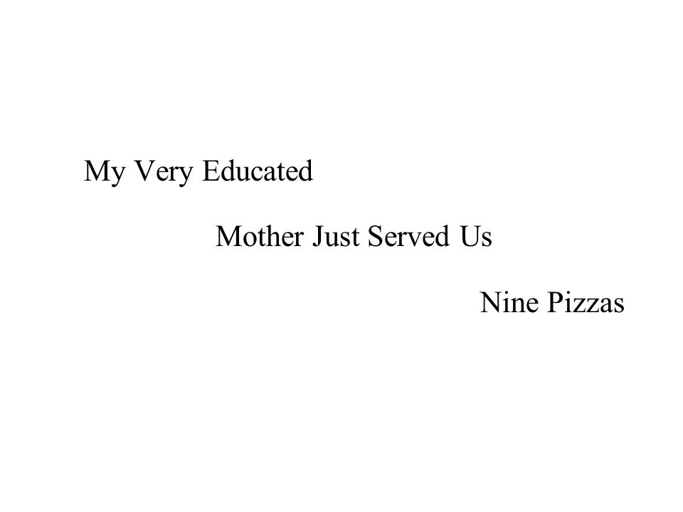 My Very Educated Mother Just Served Us Nine Pizzas