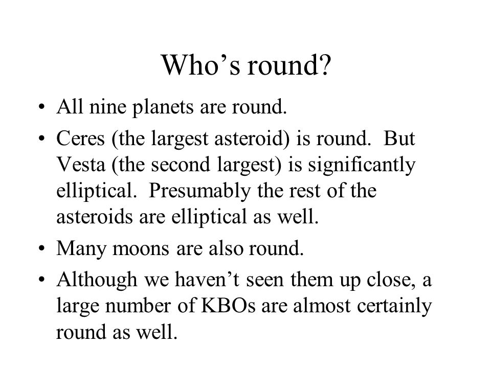 Who's round All nine planets are round.