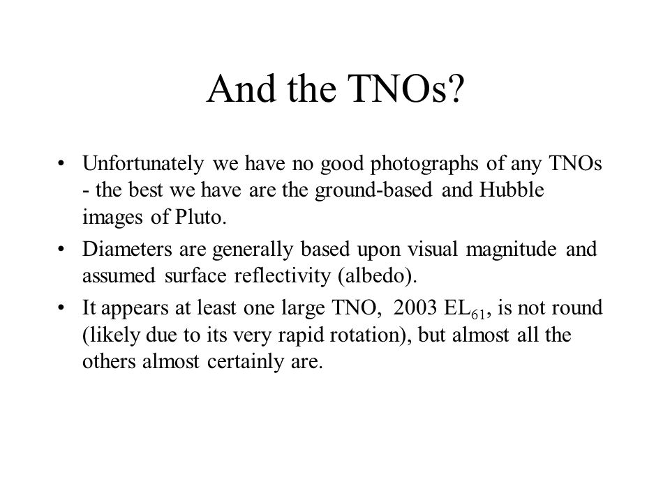 And the TNOs Unfortunately we have no good photographs of any TNOs - the best we have are the ground-based and Hubble images of Pluto.