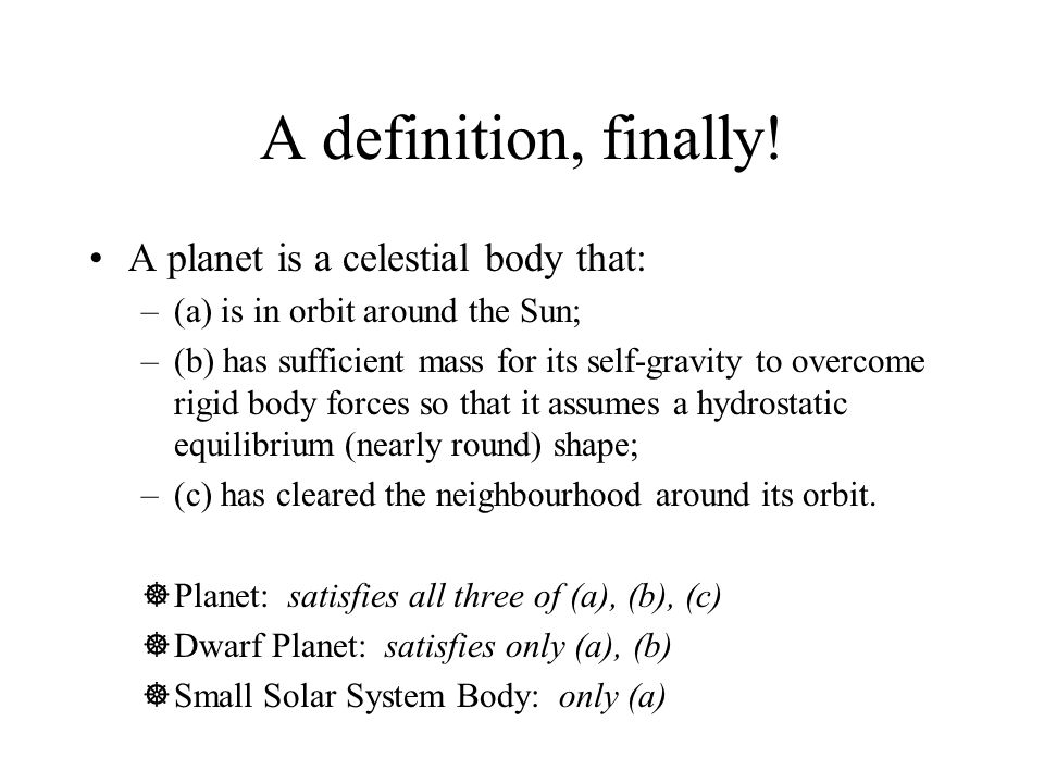 A definition, finally! A planet is a celestial body that: