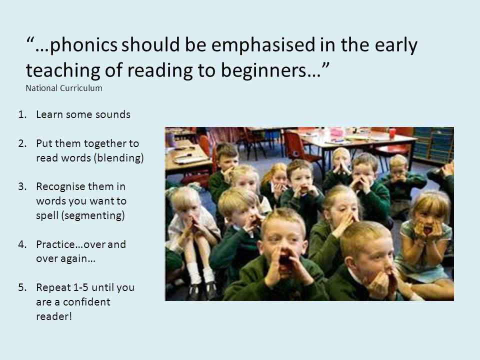 …phonics should be emphasised in the early teaching of reading to beginners…