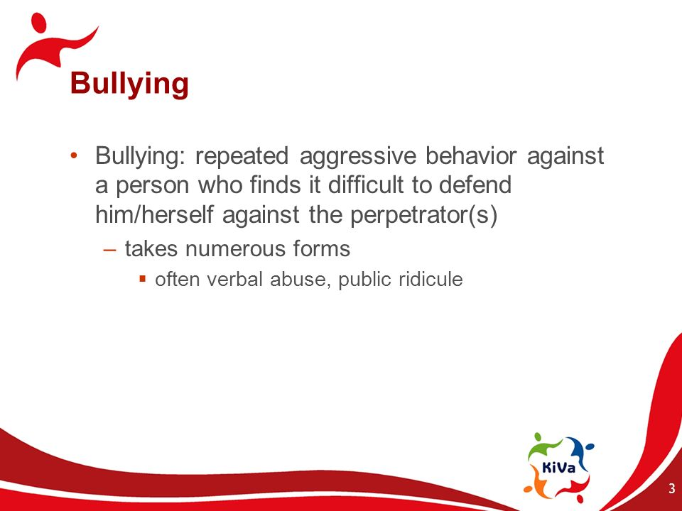Bullying Bullying: repeated aggressive behavior against a person who finds it difficult to defend him/herself against the perpetrator(s)