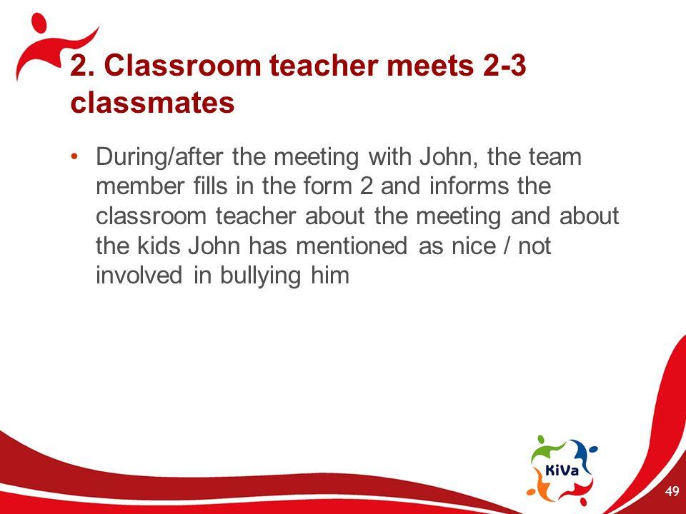 2. Classroom teacher meets 2-3 classmates