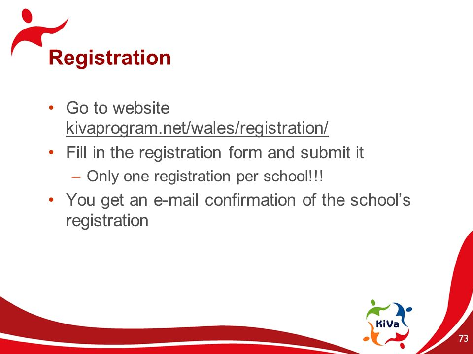 Registration Go to website kivaprogram.net/wales/registration/