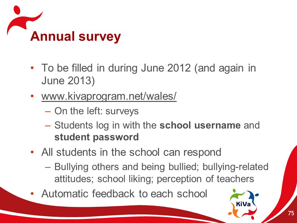 Annual survey To be filled in during June 2012 (and again in June 2013) www.kivaprogram.net/wales/