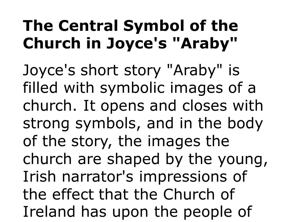 araby symbols Even before its london publication in 1914, james joyce's dubliners caused considerable controversy due to the material in the stories that was obvious and acce.