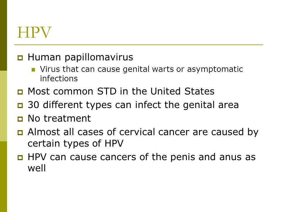 HPV Human papillomavirus Most common STD in the United States