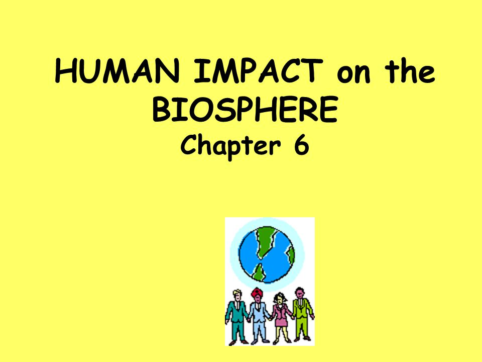 HUMAN IMPACT on the BIOSPHERE Chapter 6