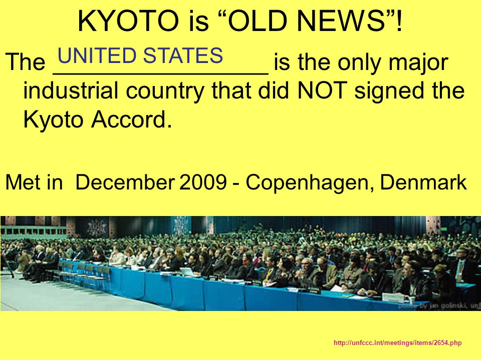 KYOTO is OLD NEWS ! UNITED STATES. The ________________ is the only major industrial country that did NOT signed the Kyoto Accord.