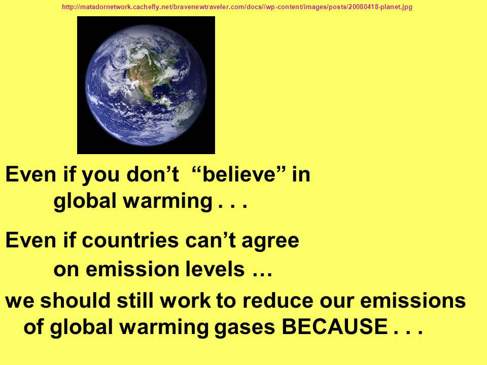 Even if you don't believe in global warming