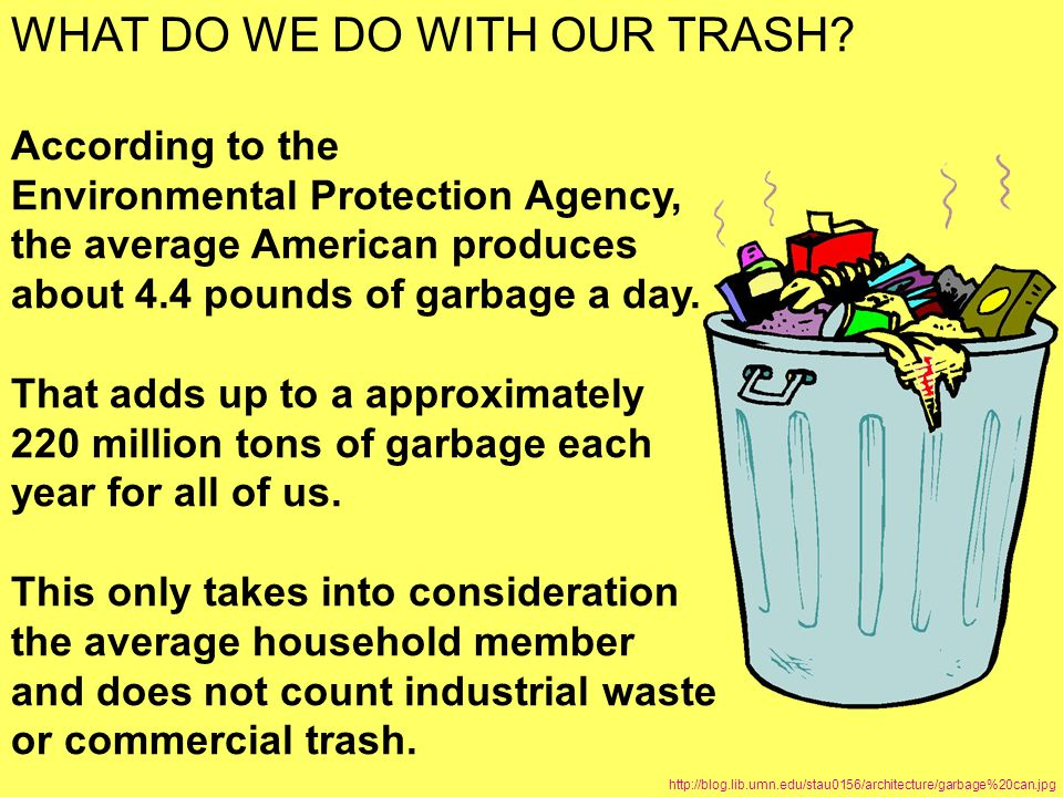 WHAT DO WE DO WITH OUR TRASH