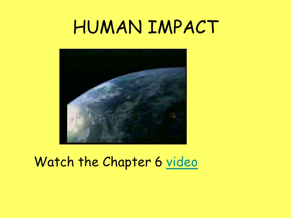 HUMAN IMPACT Watch the Chapter 6 video