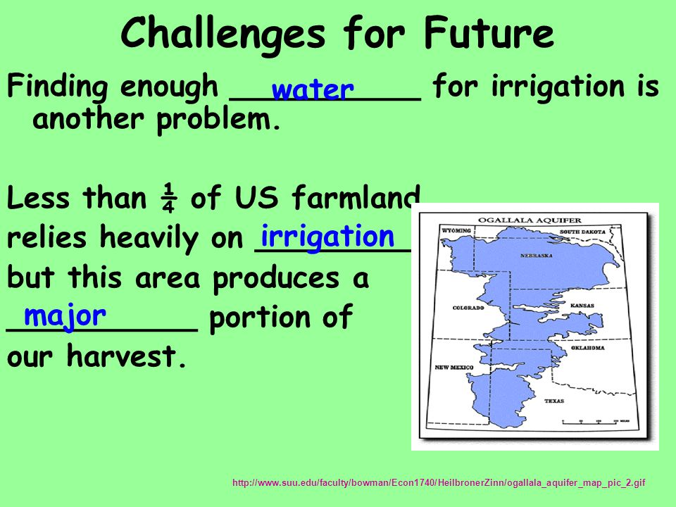 Challenges for Future Finding enough __________ for irrigation is another problem. Less than ¼ of US farmland.