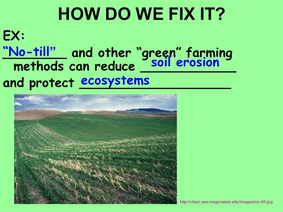 HOW DO WE FIX IT EX: ________ and other green farming methods can reduce ____________. and protect ___________________.