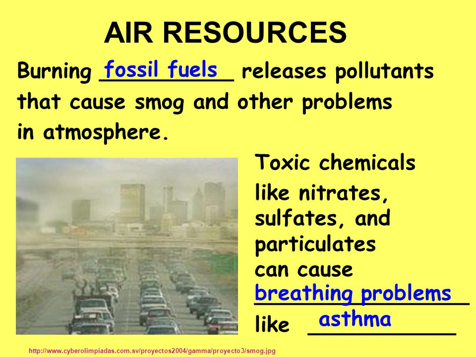 AIR RESOURCES fossil fuels Burning __________ releases pollutants