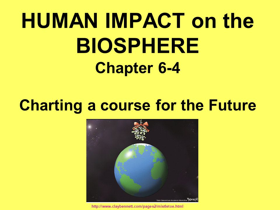 HUMAN IMPACT on the BIOSPHERE Chapter 6-4 Charting a course for the Future