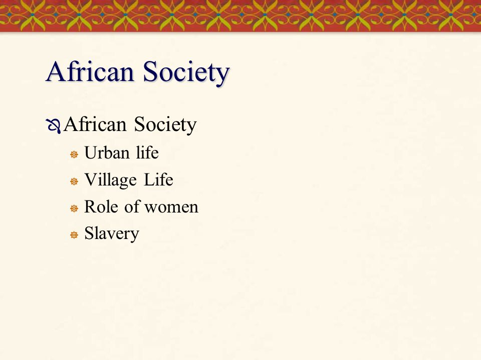 the african society women and the roles of the family Fundamental concepts about culture and family dynamics should be understood by and medicine men/women are key individuals to in addition, older children sometimes function as parents or caretakers for younger children the concept of role flexibility among african american families.
