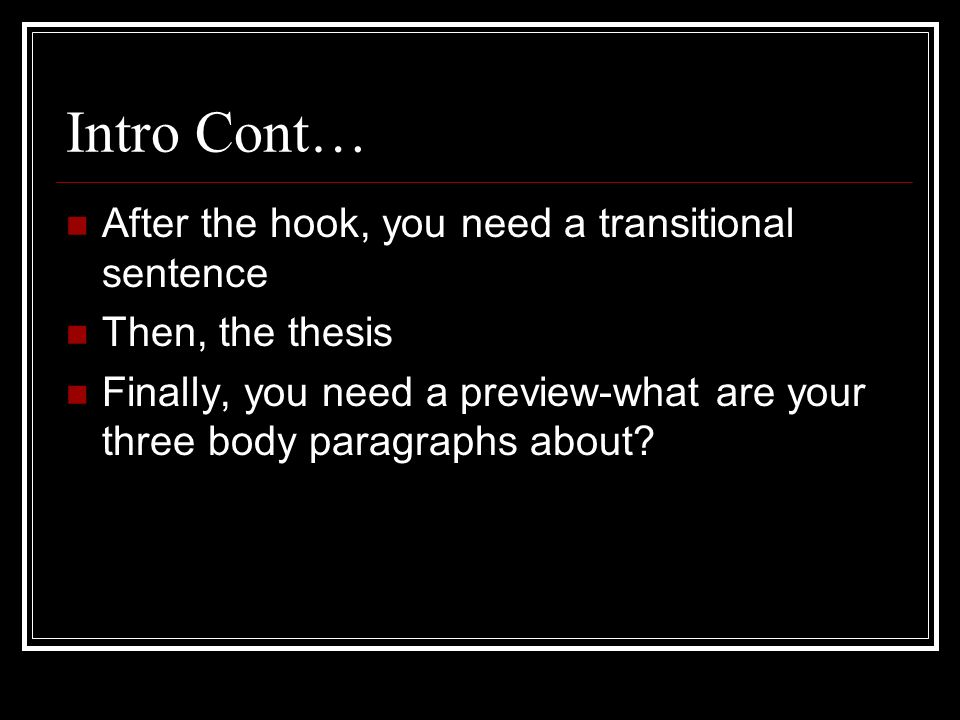 transition between hook and thesis Five paragraph essay lesson 1: and it leads into your thesis a hook contains the sentence(s) topic and a transition into your thesis.