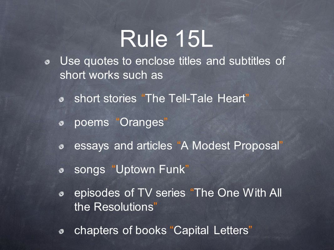 Rule 15L Use quotes to enclose titles and subtitles of short works such as. short stories The Tell-Tale Heart